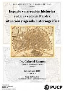 """""""Espacio y narración histórica en Lima colonial tardía: situación y agenda historiográfica""""   Dr. Gabriel Ramón Joffre(PUCP)"""